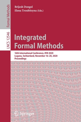 Integrated Formal Methods: 16th International Conference, Ifm 2020, Lugano, Switzerland, November 16-20, 2020, Proceedings-cover
