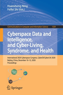 Cyberspace Data and Intelligence, and Cyber-Living, Syndrome, and Health: International 2020 Cyberspace Congress, Cyberdi/Cyberlife 2020, Beijing, Chi-cover