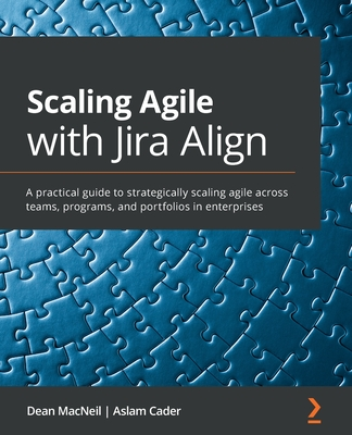 Scaling Agile with Jira Align​: A practical guide to strategically scaling agile across teams, programs, and portfolios in enterprises-cover