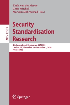 Security Standardisation Research: 6th International Conference, Ssr 2020, London, Uk, November 30 - December 1, 2020, Proceedings-cover