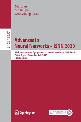 Advances in Neural Networks - Isnn 2020: 17th International Symposium on Neural Networks, Isnn 2020, Cairo, Egypt, December 4-6, 2020, Proceedings-cover