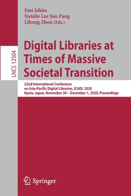 Digital Libraries at Times of Massive Societal Transition: 22nd International Conference on Asia-Pacific Digital Libraries, Icadl 2020, Kyoto, Japan,-cover