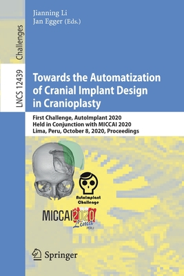 Towards the Automatization of Cranial Implant Design in Cranioplasty: First Challenge, Autoimplant 2020, Held in Conjunction with Miccai 2020, Lima, P-cover