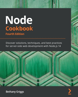 Node Cookbook: Discover solutions, techniques, and best practices for server-side web development with Node.js 14-cover