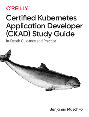 Certified Kubernetes Application Developer (Ckad) Study Guide: In-Depth Guidance and Practice-cover