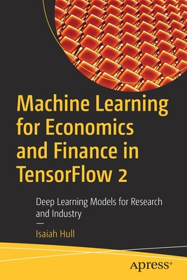 Machine Learning for Economics and Finance in Tensorflow 2: Deep Learning Models for Research and Industry-cover