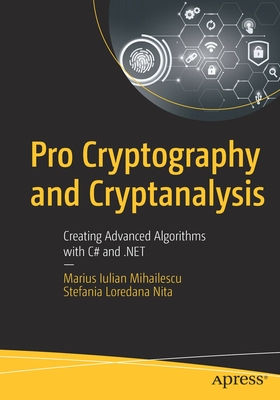 Pro Cryptography and Cryptanalysis: Creating Advanced Algorithms with C# and .Net-cover