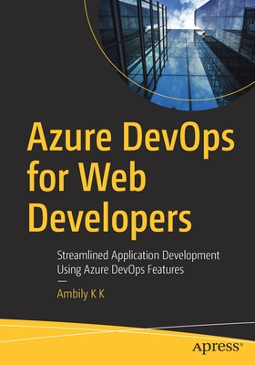 Azure Devops for Web Developers: Streamlined Application Development Using Azure Devops Features