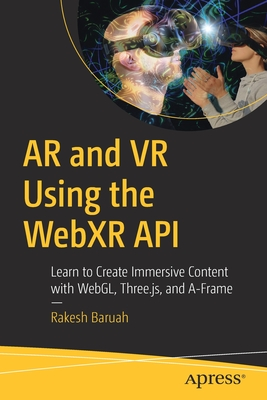 AR and VR Using the Webxr API: Learn to Create Immersive Content with Webgl, Three.Js, and A-Frame-cover