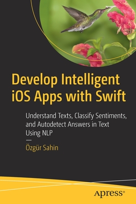 Develop Intelligent IOS Apps with Swift: Understand Texts, Classify Sentiments, and Autodetect Answers in Text Using Nlp-cover