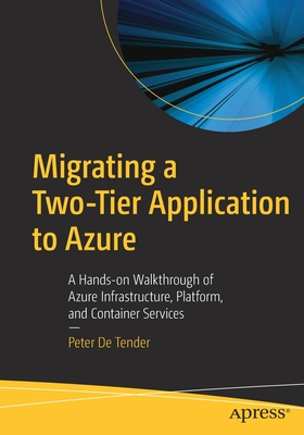 Migrating a Two-Tier Application to Azure: A Hands-On Walkthrough of Azure Infrastructure, Platform, and Container Services-cover