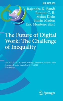 The Future of Digital Work: The Challenge of Inequality: Ifip Wg 8.2, 9.1, 9.4 Joint Working Conference, Ifipjwc 2020, Hyderabad, India, December 10-1-cover