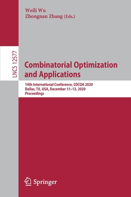 Combinatorial Optimization and Applications: 14th International Conference, Cocoa 2020, Dallas, Tx, Usa, December 11-13, 2020, Proceedings-cover