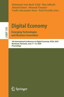 Digital Economy. Emerging Technologies and Business Innovation: 5th International Conference on Digital Economy, Icdec 2020, Bucharest, Romania, June-cover
