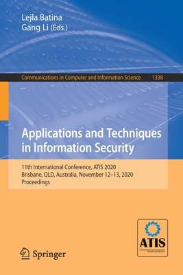Applications and Techniques in Information Security: 11th International Conference, Atis 2020, Brisbane, Qld, Australia, November 12-13, 2020, Proceed