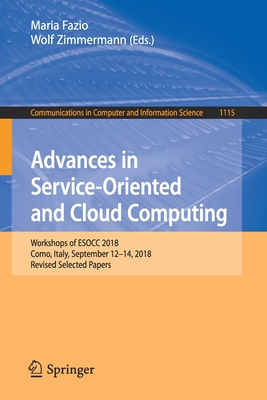 Advances in Service-Oriented and Cloud Computing: Workshops of Esocc 2018, Como, Italy, September 12-14, 2018, Revised Selected Papers-cover