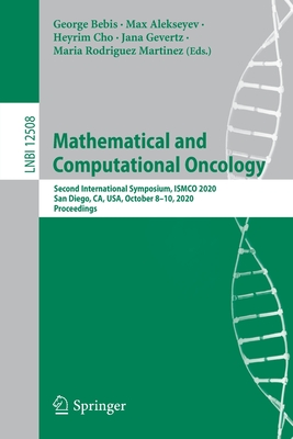 Mathematical and Computational Oncology: Second International Symposium, Ismco 2020, San Diego, Ca, Usa, October 8-10, 2020, Proceedings-cover