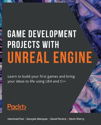Game Development Projects with Unreal Engine: Learn to build your first games and bring your ideas to life using UE4 and C++-cover