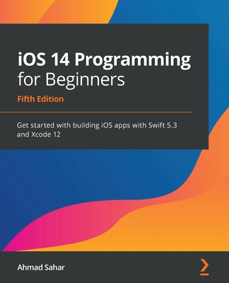 iOS 14 Programming for Beginners: Get started with building iOS apps with Swift 5.3 and Xcode 12-cover