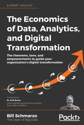 The Economics of Data, Analytics, and Digital Transformation: The theorems, laws, and empowerments to guide your organization's digital transformation-cover