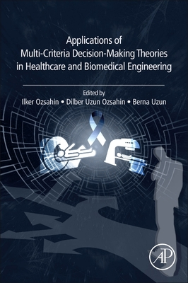 Applications of Multi-Criteria Decision-Making Theories in Healthcare and Biomedical Engineering