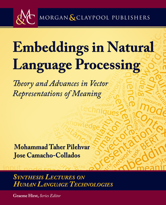Embeddings in Natural Language Processing: Theory and Advances in Vector Representations of Meaning-cover