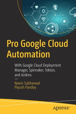 Pro Google Cloud Automation: With Google Cloud Deployment Manager, Spinnaker, Tekton, and Jenkins-cover