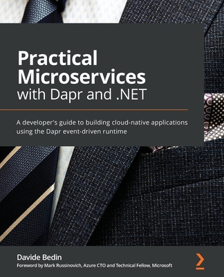 Practical Microservices with Dapr and .NET: A developer's guide to build cloud native applications using the Dapr event-driven runtime-cover