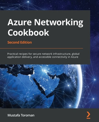 Azure Networking Cookbook, Second Edition: Practical recipes for secure network infrastructure, global application delivery, and accessible connectivi-cover