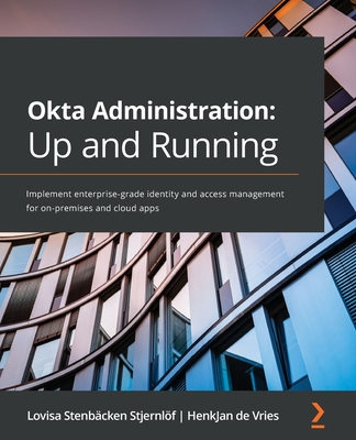 Okta Administration: Up and Running: Implement enterprise-grade identity and access management for on-premises and cloud apps-cover