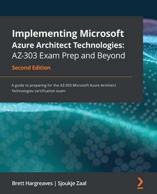 Implementing Microsoft Azure Architect Technologies AZ-303 Exam Prep and Beyond - Second Edition: A guide to preparing for the AZ-303 Microsoft Azure-cover