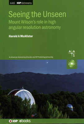 Seeing the Unseen: Mount Wilson's role in high angular resolution astronomy-cover