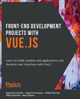 Front-End Development Projects with Vue.js: Learn to build scalable web applications and dynamic user interfaces with Vue-cover