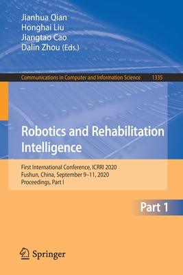 Robotics and Rehabilitation Intelligence: First International Conference, Icrri 2020, Fushun, China, September 9-11, 2020, Proceedings, Part I-cover