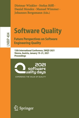Software Quality: Future Perspectives on Software Engineering Quality: 13th International Conference, Swqd 2021, Vienna, Austria, January 19-21, 2021,-cover