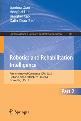 Robotics and Rehabilitation Intelligence: First International Conference, Icrri 2020, Fushun, China, September 9-11, 2020, Proceedings, Part II-cover