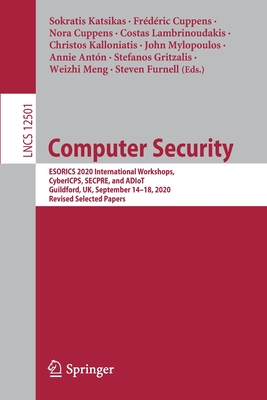 Computer Security: Esorics 2020 International Workshops, Cybericps, Secpre, and Adiot, Guildford, Uk, September 14-18, 2020, Revised Sele-cover