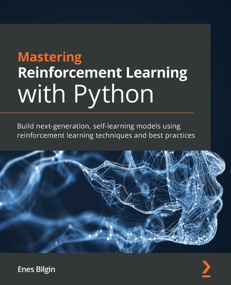 Mastering Reinforcement Learning with Python: Build next-generation, self-learning models using reinforcement learning techniques and best practices-cover