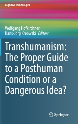 Transhumanism: The Proper Guide to a Posthuman Condition or a Dangerous Idea?-cover