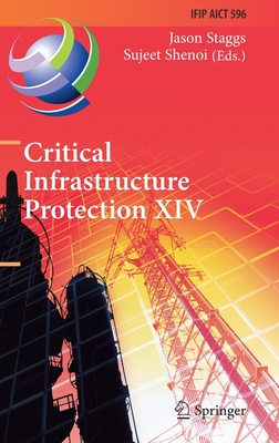 Critical Infrastructure Protection XIV: 14th Ifip Wg 11.10 International Conference, Iccip 2020, Arlington, Va, Usa, March 16-17, 2020, Revised Select-cover