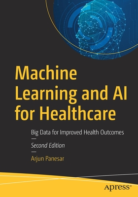 Machine Learning and AI for Healthcare: Big Data for Improved Health Outcomes-cover