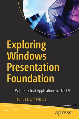 Exploring Windows Presentation Foundation: With Practical Applications in .Net 5