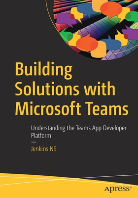 Building Solutions with Microsoft Teams: Understanding the Teams App Developer Platform-cover