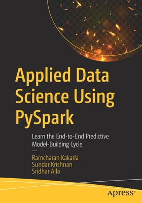Applied Data Science Using Pyspark: Learn the End-To-End Predictive Model-Building Cycle-cover