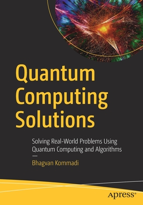 Quantum Computing Solutions: Solving Real-World Problems Using Quantum Computing and Algorithms-cover