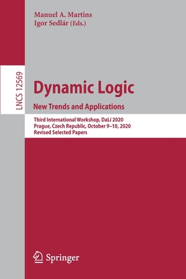 Dynamic Logic. New Trends and Applications: Third International Workshop, Dalí 2020, Prague, Czech Republic, October 9-10, 2020, Revised Selected Pape-cover