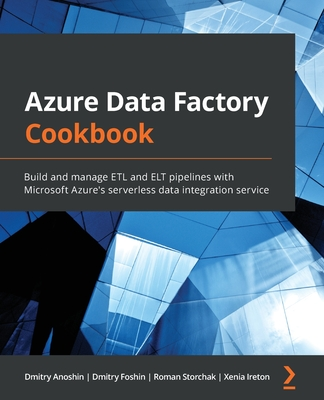 Azure Data Factory Cookbook: Build and manage ETL and ELT pipelines with Microsoft Azure's serverless data integration service-cover