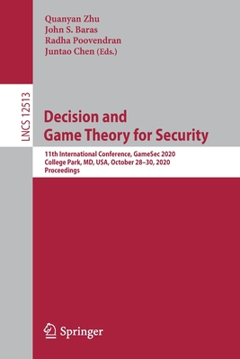 Decision and Game Theory for Security: 11th International Conference, Gamesec 2020, College Park, MD, Usa, October 28-30, 2020, Proceedings-cover