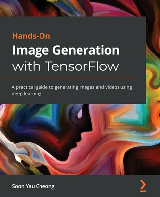 Hands-On Image Generation with TensorFlow: A practical guide to generating images and videos using deep learning-cover