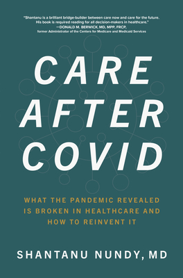 Care After Covid: What the Pandemic Revealed Is Broken in Healthcare and How to Reinvent It-cover